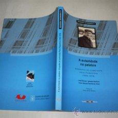 Libros de segunda mano: A AUTORIDADE NA PALABRA. BIOGRAFÍA DO COMUNISTA PACO FILGUEIRAS (1920-1976) RM50756. Lote 26942923