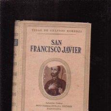 Libros de segunda mano: SAN FRANCISCO JAVIER , COLECCION VIDAS DE GRANDES HOMBRES - EDITA : SEIX BARRAL 1944. Lote 27737617