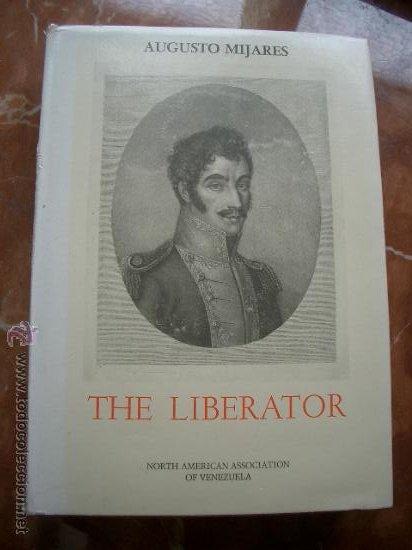THE LIBERATOR MIJARES, AUGUSTO. CARACAS, NORTH AMERICAN ASSOCIATION OF VENEZUELA, 1983 (Libros de Segunda Mano - Biografías)