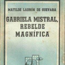 Libros de segunda mano: GABRIELA MISTRAL,REBELDE MAGNIFICA. Lote 28153083