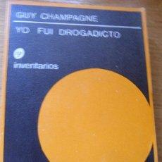 Libros de segunda mano: YO FUÍ DROGADICTO - GUY CHAMPAGNE – BIOGRAFICO. Lote 28166166
