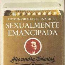 Libros de segunda mano: AUTOBIOGRAFÍA DE UNA MUJER SEXUALMENTE EMANCIPADA - ALEXANDRA KOLONTAI. Lote 28157387