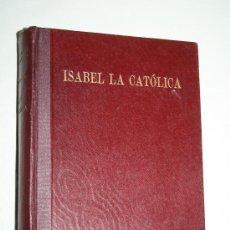Libros de segunda mano: 1283- 'ISABEL LA CATÓLICA FUNDADORA DE ESPAÑA SU VIDA, SU TIEMPO (1451-1504) POR CÉSAR SILIÓ. Lote 28329051