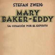 Libros de segunda mano: STEFAN ZWEIG / MARY BAKER-EDDY . LA CURACIÓN POR EL ESPÍRITU . EDITORIAL APOLO , 1939. Lote 28343731