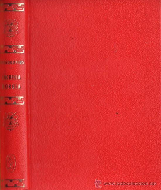 LUCRECIA BORGIA - GREGOROVIUS - ED. LORENZANA - TAPA DURA - AÑO 1970 - R- 1559 - AT (Libros de Segunda Mano - Biografías)