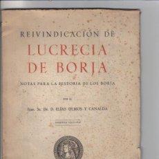 Libros de segunda mano: LIBRO REIVINDICACIÓN DE LUCRECIA DE BORJA, 2ª EDICIÓN, AUTOR ELIAS OLMOS Y CANALDA, AÑO 1951. Lote 28695396