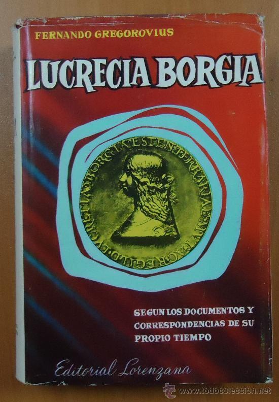 LUCRECIA BORGIA. FERNANDO GREGOROVIUS. EDITORIAL LORENZANA 1962. (Libros de Segunda Mano - Biografías)