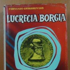 Libros de segunda mano - LUCRECIA BORGIA. FERNANDO GREGOROVIUS. EDITORIAL LORENZANA 1962. - 28695521