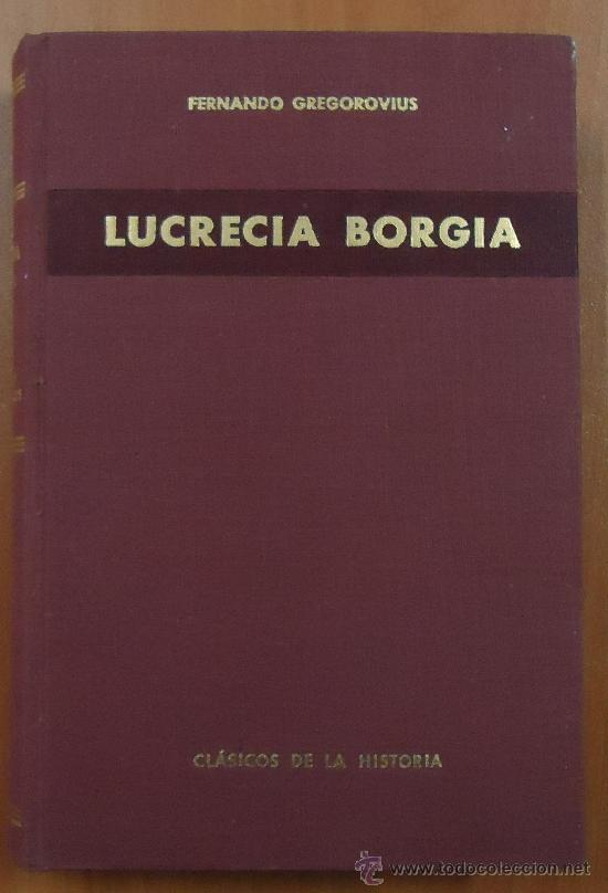 Libros de segunda mano: LUCRECIA BORGIA. FERNANDO GREGOROVIUS. EDITORIAL LORENZANA 1962. - Foto 2 - 28695521