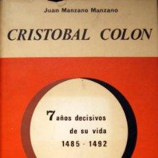 Libros de segunda mano: JUAN MANZANO MANZANO. CRISTÓBAL COLÓN. 7 AÑOS DECISIVOS DE SU VIDA. MADRID, 1964.. Lote 28650991