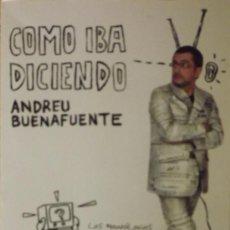 Libros de segunda mano: COMO IBA DICIENDO - ANDREU BUENAFUENTE -. Lote 28822432