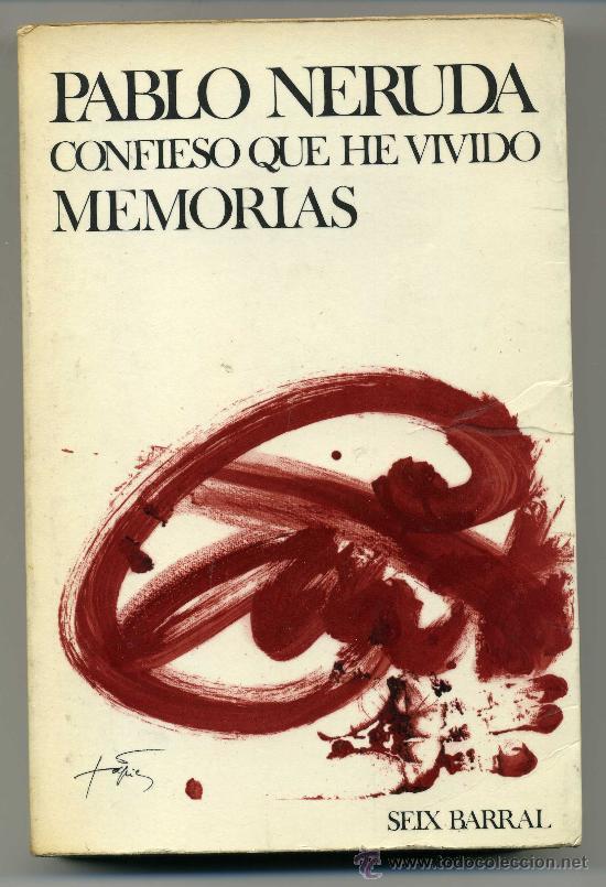CONFIESO QUE HE VIVIDO. MEMORIAS - PABLO NERUDA (Libros de Segunda Mano - Biografías)
