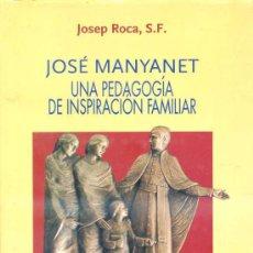 Libros de segunda mano: JOSÉ MANYANET, UNA PEDAGOGÍA DE INSPIRACIÓN FAMILIAR (1995) DEDICATORIA MANUSCRITA DEL AUTOR. Lote 28889627