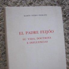 Libros de segunda mano: EL PADRE FEIJÓO. SU VIDA, DOCTRINA E INFLUENCIAS - RAMON OTERO PEDRAYO - ORENSE 1972 PERFECTO. Lote 28986655