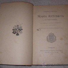 Libros de segunda mano: ANTIGUO LIBRO MARIA ANTONIETA (SU VIDA INTIMA) DE 1905 OBRA ESCRITA POR JUAN B. ENSENAT DE MONTANER . Lote 28989571