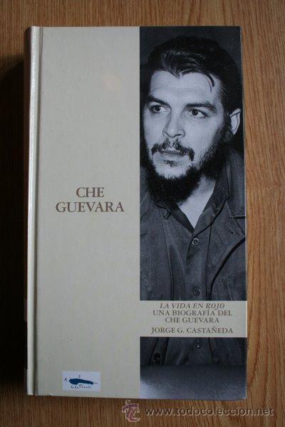 LA VIDA EN ROJO. UNA BIOGRAFÍA DEL CHE GUEVARA. JORGE G. CASTAÑEDA. (Libros de Segunda Mano - Biografías)