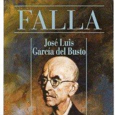 Libros de segunda mano: FALLA, JOSE LUIS GARCÍA DEL BUSTO, ALIANZA CIEN, MADRID, 1995. 63 PÁGS. 15X10CM. Lote 29510196