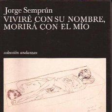 Libros de segunda mano: LIBRO-JORGE SEMPRUN-VIVIRE CON SU NOMBRE,MORIRA CON EL MIO-EDIT TUSQUETS-BIOGRAFIA DE CAMPO DE CONCE. Lote 29541256