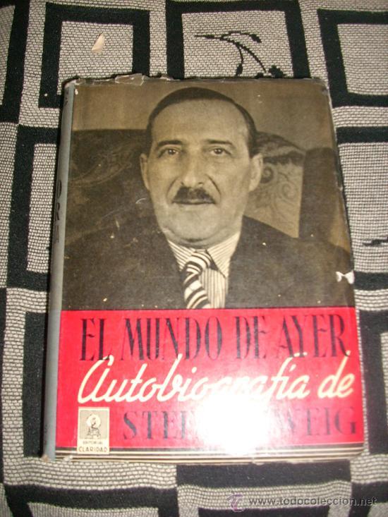 EL MUNDO DE AYER - AUTOBIOGRAFIA DE STEFAN ZWEIG - CLARIDAD - ARGENTINA - 1953 (Libros de Segunda Mano - Biografías)
