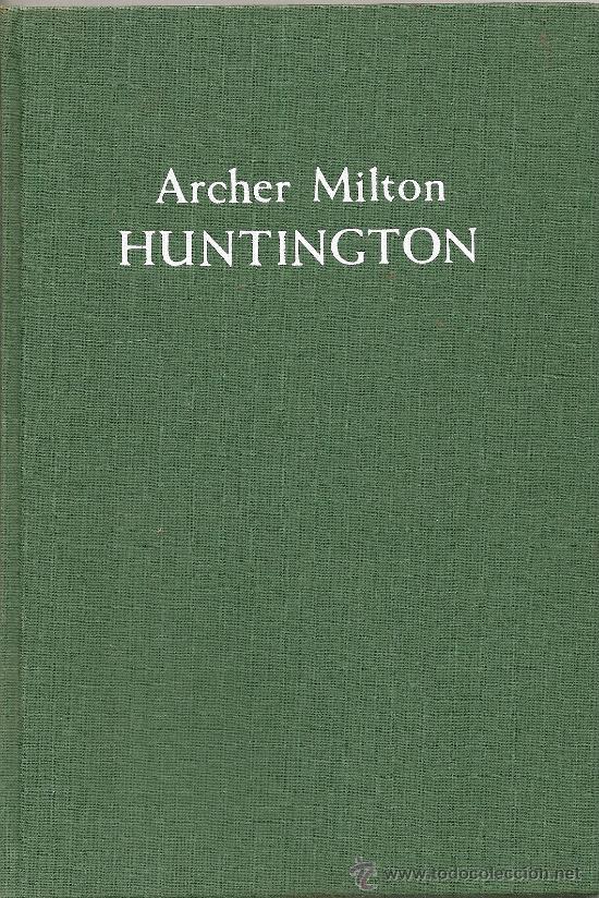 ARCHER MILTON HUNTINGTON POR BEATRICE GILMAN PROSKE, (A1) (Libros de Segunda Mano - Biografías)