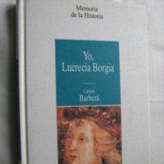 Libros de segunda mano: YO, LUCRECIA BORGIA. BARBERÁ, CARMEN. 1996. Lote 30041594