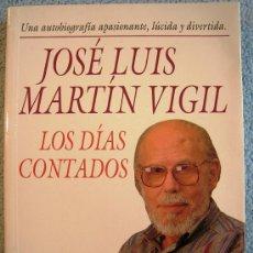 Libros de segunda mano: JOSE LUIS MARTIN VIGIL. LOS DIAS CONTADOS. AUTOBIOGRAFIA EN . 1993.. Lote 98199944