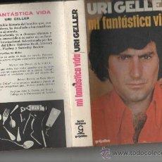 Libros de segunda mano: URI GELLER MI FANTASTICA VIDA EDICIONES GRIJALBO BARCELONA 1975 1ª EDICION ESPAÑOLA CON AUTOGRAFO. Lote 17192340