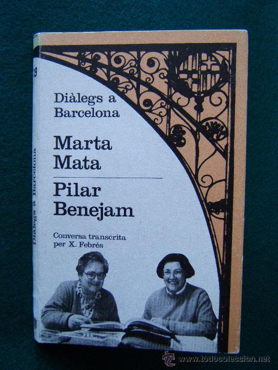 DIALEGS A BARCELONA - MARTA MATA - PILAR BENEJAM - XAVIER FEBRES - EDITORIAL LAIA - 1987 - 1ª EDICIO (Libros de Segunda Mano - Biografías)