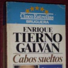 Libros de segunda mano: CABOS SUELTOS POR ENRIQUE TIERNO GALVÁN DE ED. BRUGUERA EN BARCELONA 1981 PRIMERA EDICIÓN. Lote 28349517