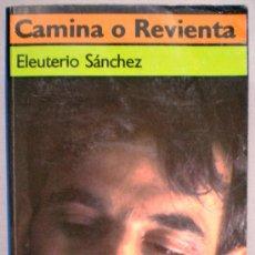 Libros de segunda mano: ELEUTERIO SANCHEZ: CAMINA O REVIENTA. Lote 31992529