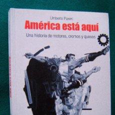 Libros de segunda mano: AMERICA ESTA AQUI. MEMORIAS. UNA HISTORIA DE MOTORES, CROMOS Y QUESOS -UMBERTO PANINI- 2009 - 1ª ED.. Lote 32418129