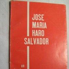 Libros de segunda mano: JOSÉ MARÍA HARO SALVADOR. UN HOMBRE DE NUESTRO TIEMPO. 1966. Lote 160558098