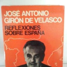 Libros de segunda mano: JOSÉ ANTONIO GIRÓN DE VELASCO. REFLEXIONES SOBRE ESPAÑA. ED. PLANETA. 1975. PRIMERA EDICIÓN. Lote 32596567