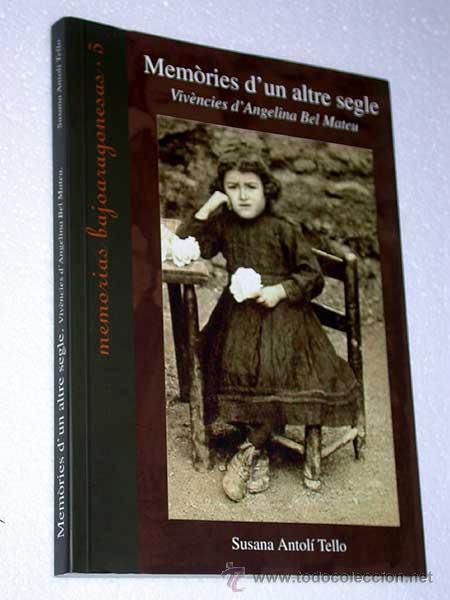 MEMÒRIES D'UN ALTRE SEGLE. VIVÈNCIES D'ANGELINA BEL MATEU. S. ANTOLÍ TELLO. TERUEL 2005. EN ARAGONÉS (Libros de Segunda Mano - Biografías)