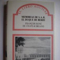 Libros de segunda mano: CHATEAUBRIAND, F.R. MEMORIAS DE S.A.R. EL DUQUE DE BERRY. AGUILAR 1990. Lote 32700831