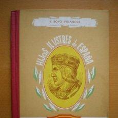 Libros de segunda mano: HIJOS ILUSTRES DE ESPAÑA. Nº4 FERNANDO EL CATÓLICO. 1962. ROYO VILLANOVA. Lote 32825793