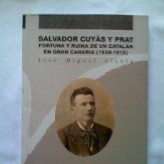 Libros de segunda mano: SALVADOR CUYÁS Y PRAT. FORTUNA Y RUINA DE UN CATALÁN EN GRAN CANARIA (1838-1913). J. M. ALZOLA. 2005. Lote 32834160