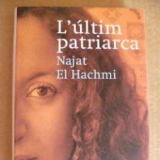 Libros de segunda mano: L'ULTIM PATRIARCA. DE NAJAT EL HACHMI. ED, PLANETA. ED. EN CATALAN. . Lote 33046598