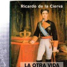 Libros de segunda mano: RICARDO DE LA CIERVA, LA OTRA VIDA DE ALFONSO XII,FENIX,GRAN BOLSILLO,2000 MADRID,478PÁGS,12X17CM. Lote 81128259