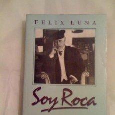 Libros de segunda mano: SOY ROCA, DE FÉLIX LUNA. EDICIONES SUDAMERICANAS, 1991. Lote 33552560