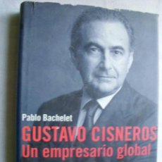 Libros de segunda mano: GUSTAVO CISNEROS. UN EMPRESARIO GLOBAL. BACHELET, PABLO. 2004. Lote 33557725