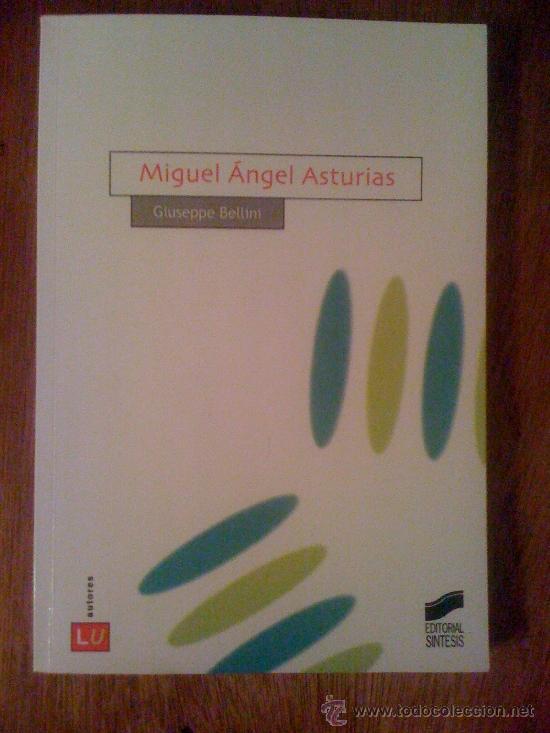 MIGUEL ÁNGEL ASTURIAS, DE GIUSEPPE BELLINI. SÍNTESIS, 2006 (Libros de Segunda Mano - Biografías)