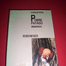 Libros de segunda mano: RIVEL, CHARLIE - POBRE PAYASO : MEMORIAS. Lote 34193975