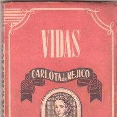 Libros de segunda mano: VIDAS Nº 14 EDI. ATLAS 1944 - CARLOTA DE MÉJICO - 20 X 12 CMS. 160 PGS.. Lote 83722823