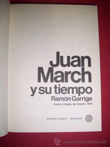 GARRIGA, RAMÓN - JUAN MARCH Y SU TIEMPO (Libros de Segunda Mano - Biografías)