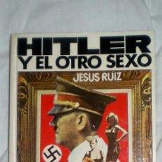 Libros de segunda mano: HITLER Y EL OTRO SEXO;JESÚS RUIZ;AURA 1976. Lote 35804929