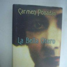 Libros de segunda mano: CARMEN POSADAS: LA BELLA OTERO. Lote 35809416
