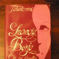 Libros de segunda mano: LUCRECIA BORJA Y SU FAMILIA --- F. ALMELA Y VIVES. Lote 36323646