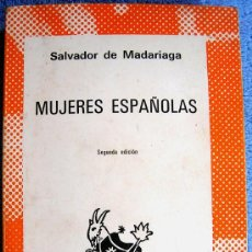 Libros de segunda mano: MUJERES ESPAÑOLAS. SALVADOR DE MADARIAGA. COL. AUSTRAL, VOLUMEN EXTRA C/LAMINAS . 1972.. Lote 194719012