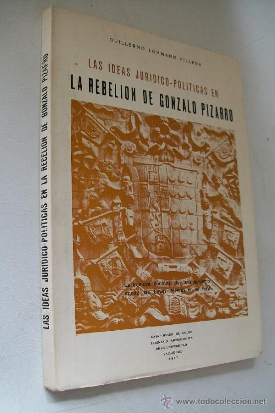 LAS IDEAS JURÍDICO-POLÍTICAS EN LA REBELIÓN DE GONZALO PIZARRO, LA TRAMOYA DOCTRINAL DEL LEVANTAMIEN (Libros de Segunda Mano - Biografías)